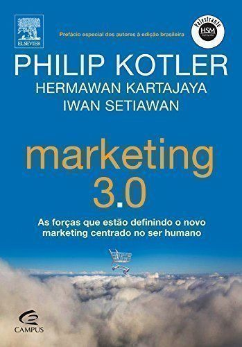 Marketing 3. 0 - As Forcas Que Estão Definindo o Novo Marketing