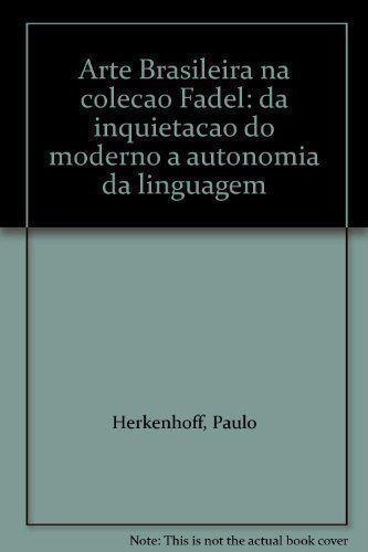 Arte Brasileira na colecao Fadel: da inquietacao do moderno ..